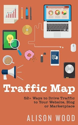 Traffic Map: 52+ Ways to Drive Engaged Traffic to Your Website, Blog or Marketplace