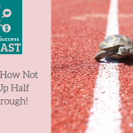 Podcast Episode 2: How Not to Give Up Half Way Through