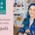 Podcast Episode 3: The Power of Creativity With Susan Yeates