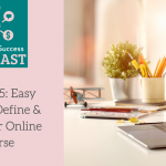 Podcast Episode 5: Easy Steps to Define and Plan Your Online Course