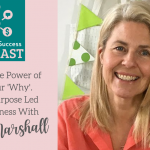 The Power of Finding Your 'Why'. Running a Purpose Led Creative Business With Gaynor Marshall :Episode 12