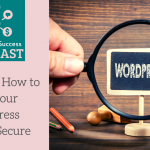 How to Keep Your WordPress Website Secure: Episode 14