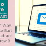 Why You Need to Start a Mailing List, and How to Grow It: Episode 19